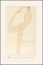 I Want This World by Margaret Szumowski