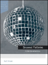 Sincerest Flatteries by Kurt Brown