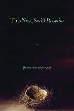 This Nest, Swift Passerine by Dan Beachy-Quick