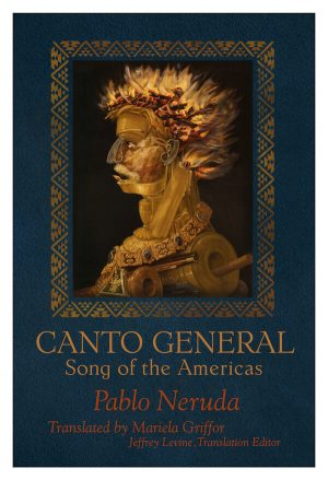 Canto General translated by Mariela Griffor, edited by Jeffrey Levine