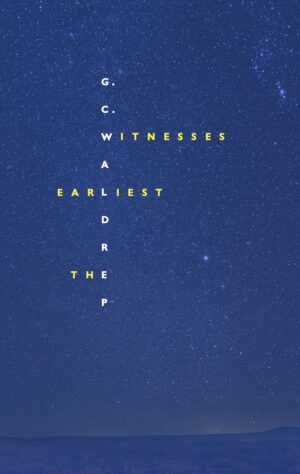 The Earliest Witnesses by G.C. Waldrep