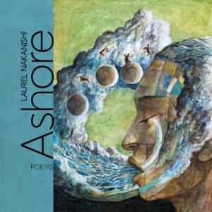 Ashore by Laurel Nakanishi