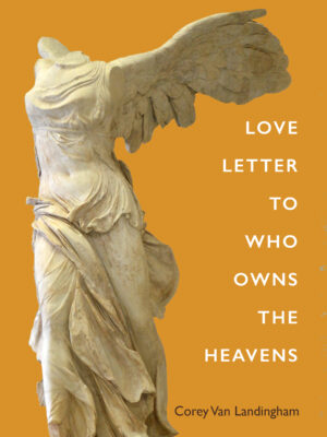 Love Letter to Who Owns the Heavens by Corey Van Landingham